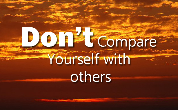 Don't compare yourself with others