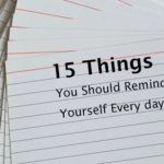 15 Things You Should Remind Yourself Every day