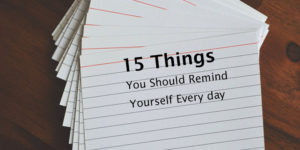 15 Things You Should RemindYourself Every day