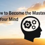 How to Control Your Thoughts, Reduce Stress, and Become the Master of Your Mind