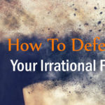 How to defeated Your Irrational Fears