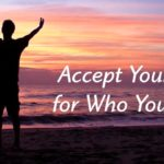How to Accept Yourself for Who You Are?