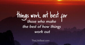 Things work out best for those who make the best of how things work out -  John Wooden