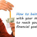 How to being smart with your money to reach your financial goals.